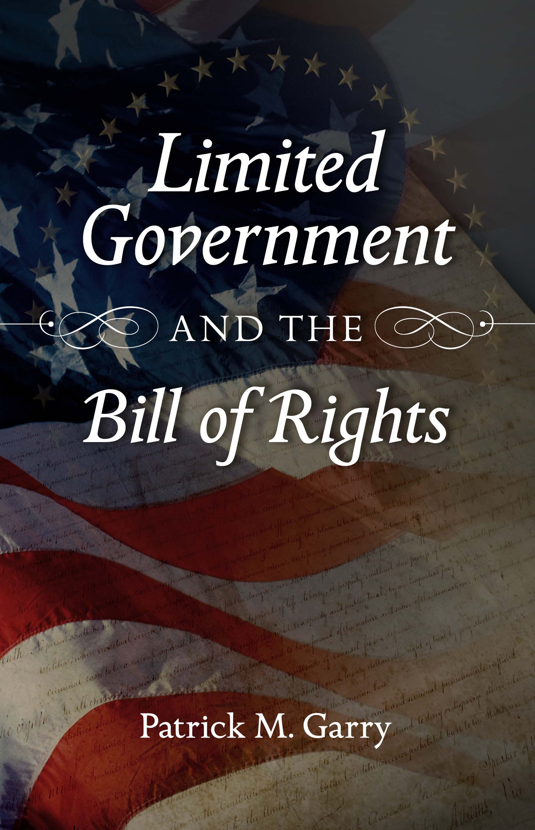 Limited Government And The Bill Of Rights Patrick Garry